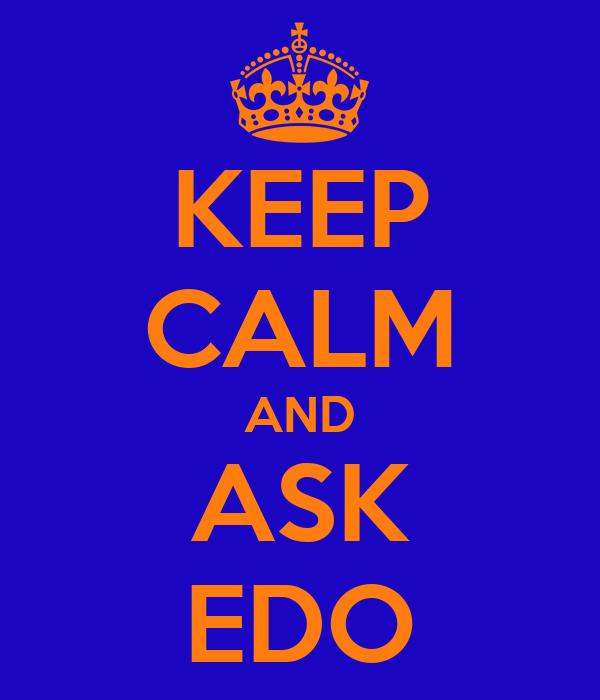 KEEP CALM AND ASK EDO
