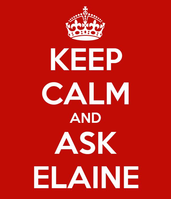 KEEP CALM AND ASK ELAINE