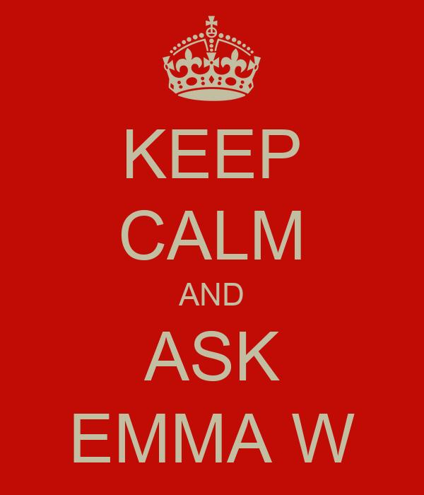 KEEP CALM AND ASK EMMA W