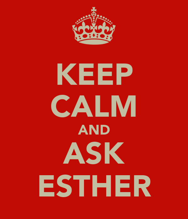 KEEP CALM AND ASK ESTHER