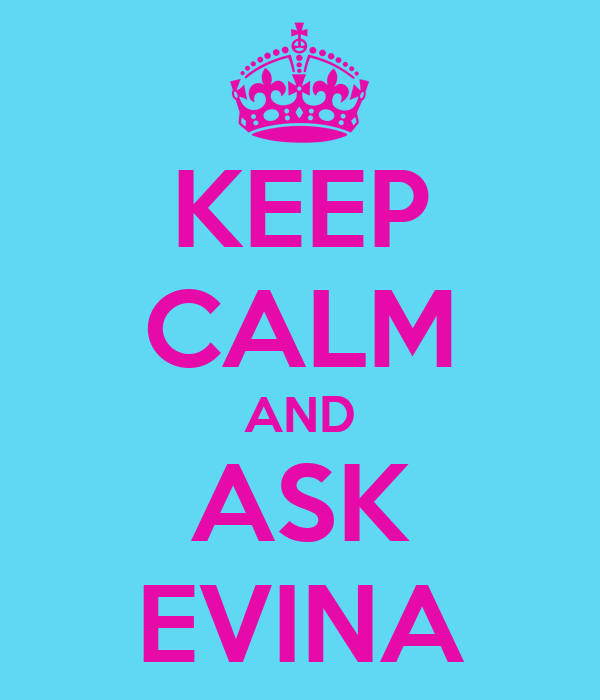 KEEP CALM AND ASK EVINA