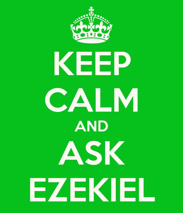 KEEP CALM AND ASK EZEKIEL