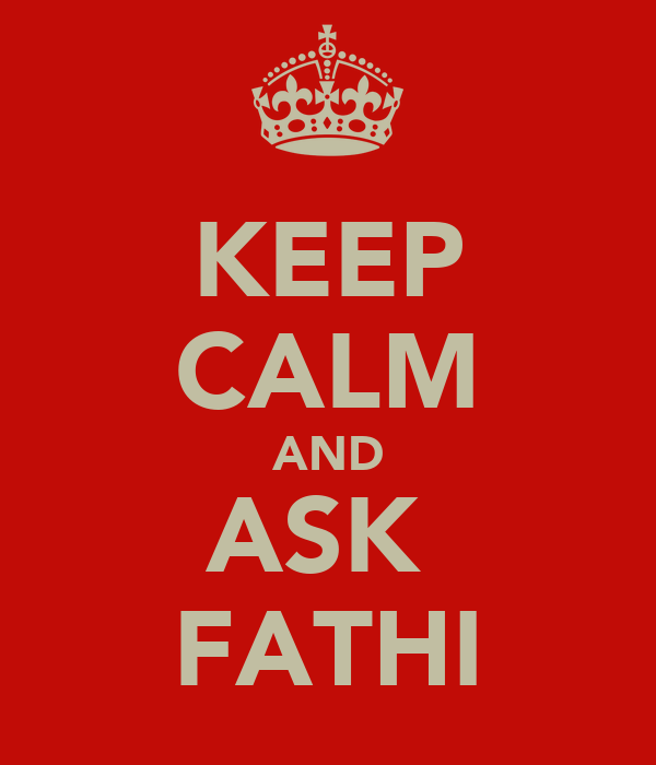 KEEP CALM AND ASK  FATHI