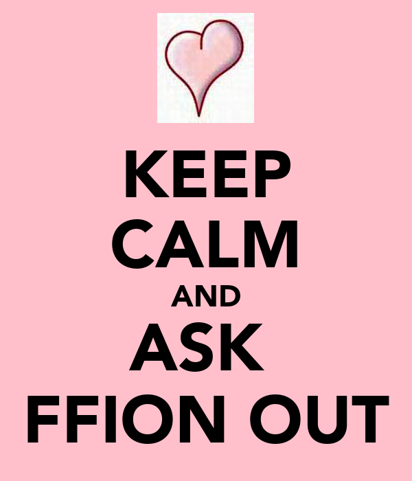 KEEP CALM AND ASK  FFION OUT