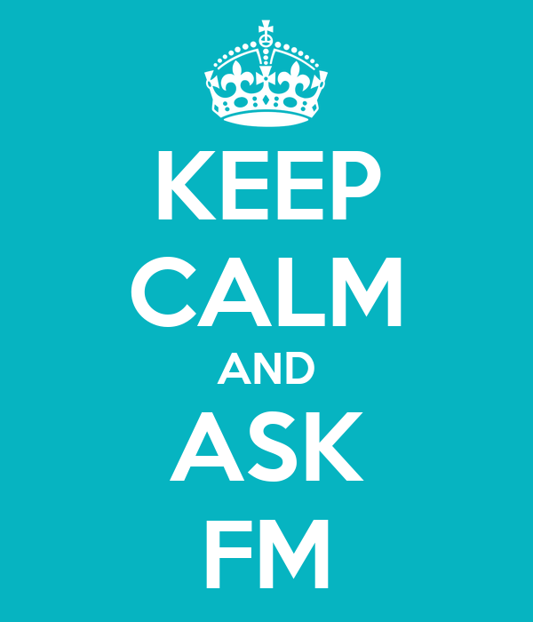 KEEP CALM AND ASK FM