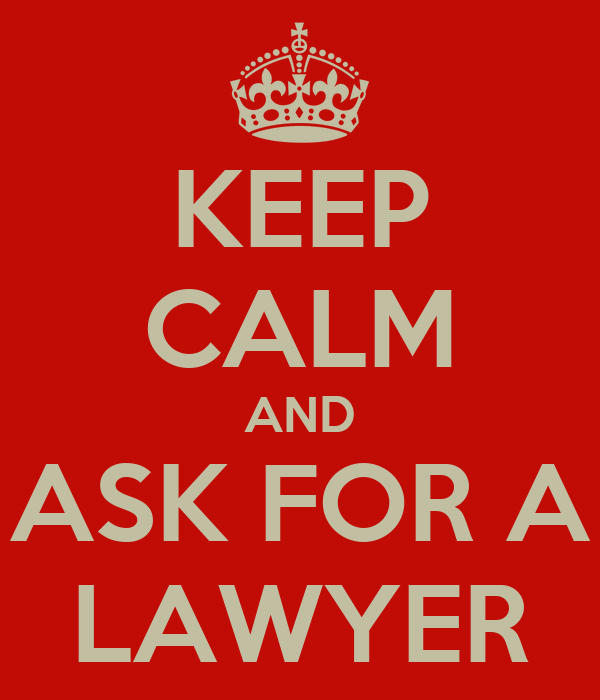 KEEP CALM AND ASK FOR A LAWYER