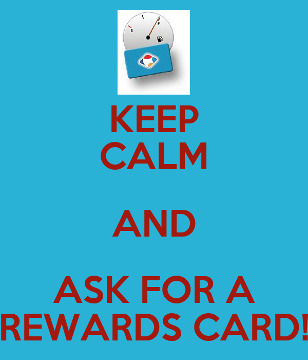 KEEP CALM AND ASK FOR A REWARDS CARD!