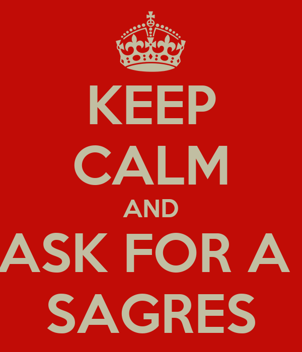 KEEP CALM AND ASK FOR A  SAGRES