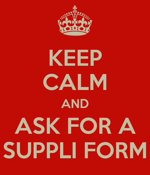 KEEP CALM AND ASK FOR A SUPPLI FORM