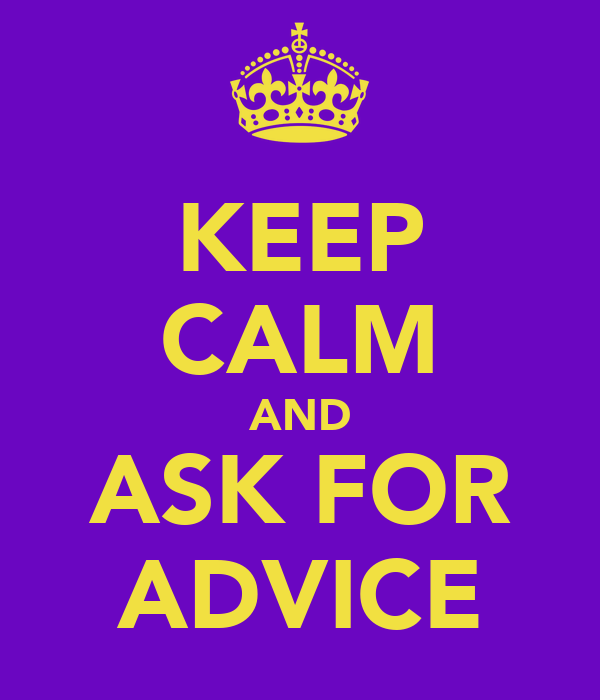 KEEP CALM AND ASK FOR ADVICE