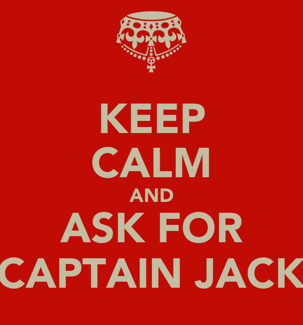 KEEP CALM AND ASK FOR CAPTAIN JACK