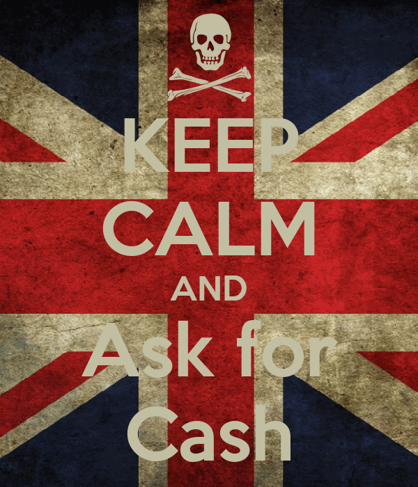 KEEP CALM AND Ask for Cash
