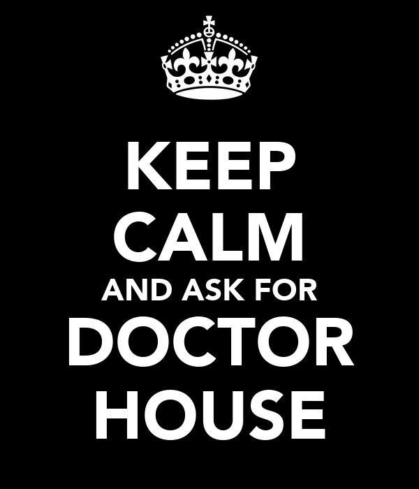 KEEP CALM AND ASK FOR DOCTOR HOUSE