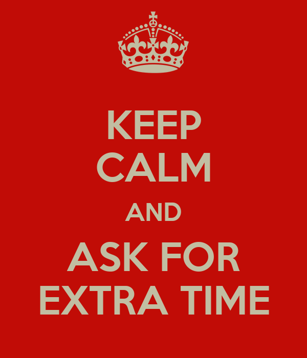 KEEP CALM AND ASK FOR EXTRA TIME