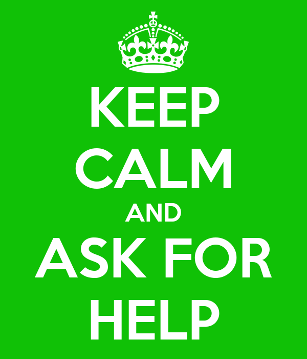 KEEP CALM AND ASK FOR HELP