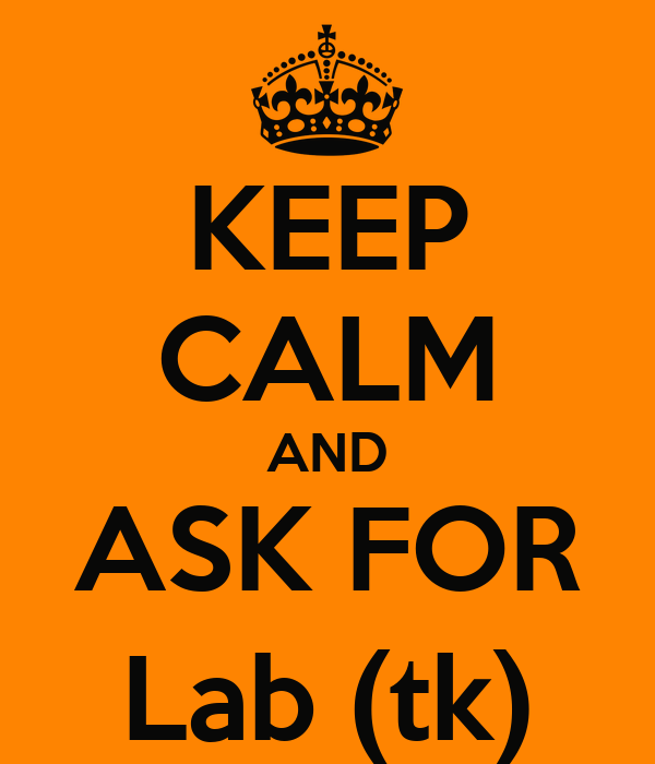KEEP CALM AND ASK FOR Lab (tk)