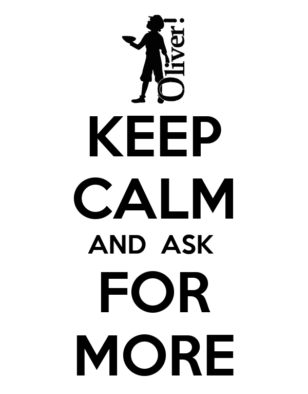 KEEP CALM AND  ASK  FOR MORE