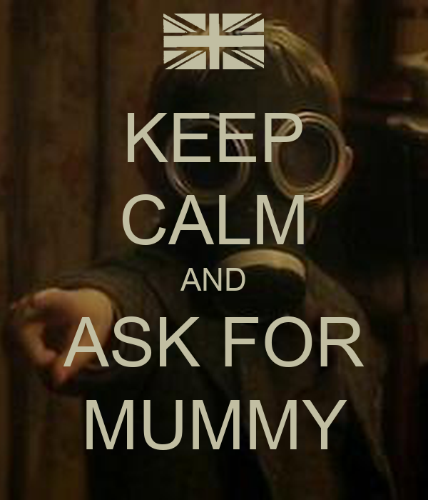KEEP CALM AND ASK FOR MUMMY