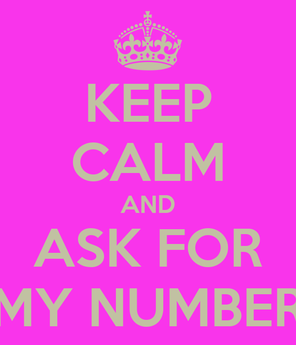KEEP CALM AND ASK FOR MY NUMBER