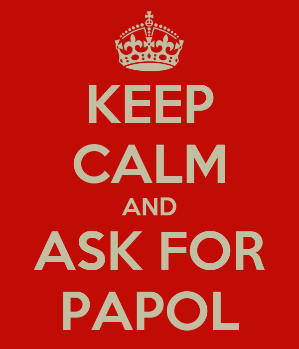 KEEP CALM AND ASK FOR PAPOL