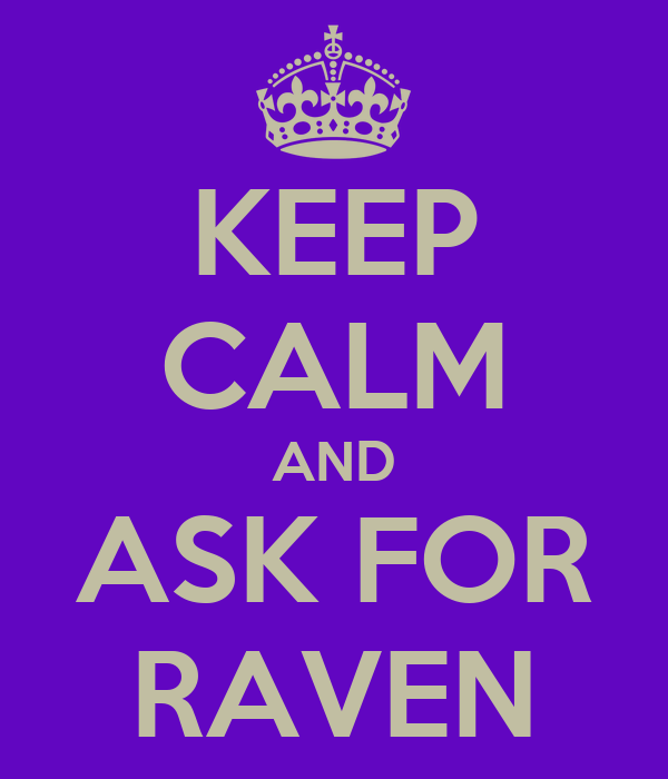 KEEP CALM AND ASK FOR RAVEN