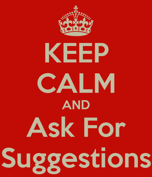 KEEP CALM AND Ask For Suggestions