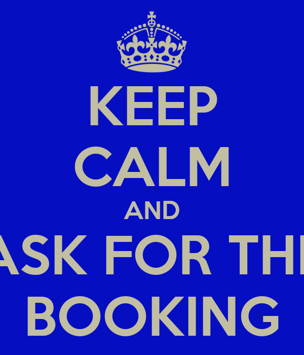 KEEP CALM AND ASK FOR THE BOOKING
