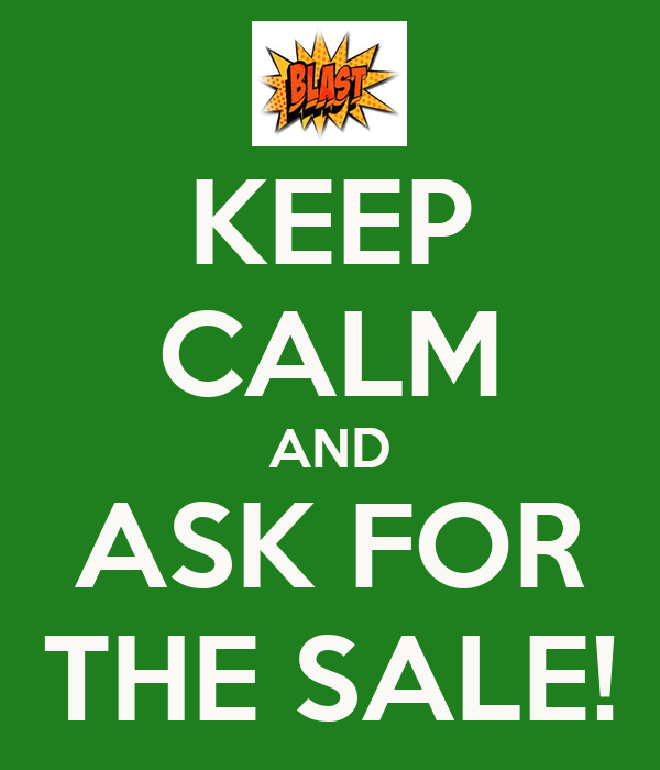 KEEP CALM AND ASK FOR THE SALE!