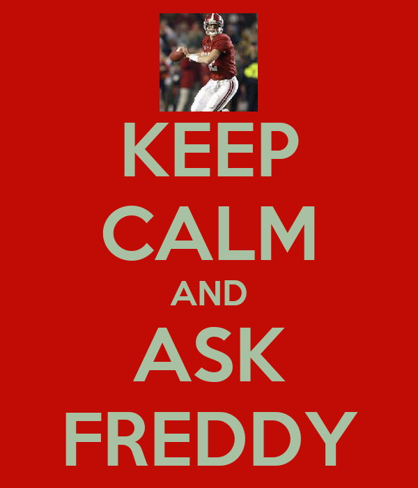 KEEP CALM AND ASK FREDDY