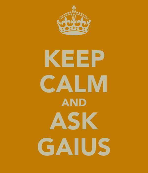 KEEP CALM AND ASK GAIUS