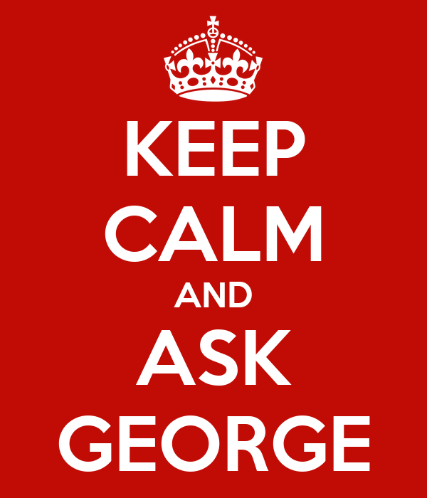KEEP CALM AND ASK GEORGE