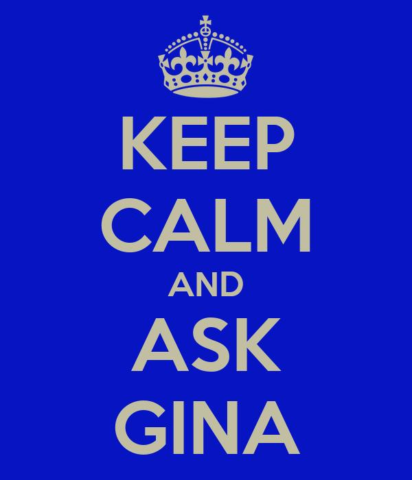 KEEP CALM AND ASK GINA