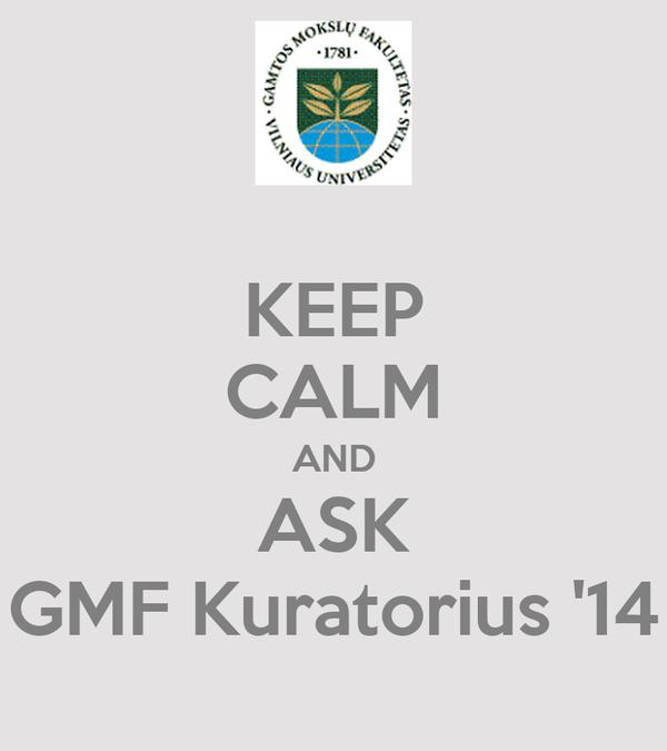 KEEP CALM AND ASK GMF Kuratorius '14
