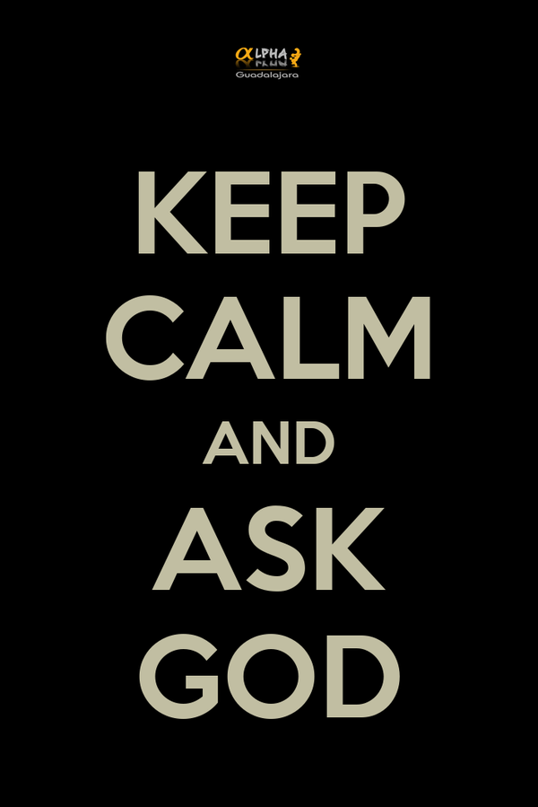 KEEP CALM AND ASK GOD