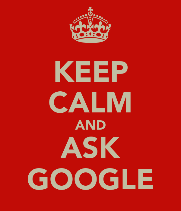 KEEP CALM AND ASK GOOGLE