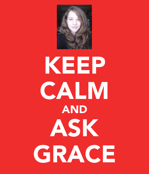 KEEP CALM AND ASK GRACE
