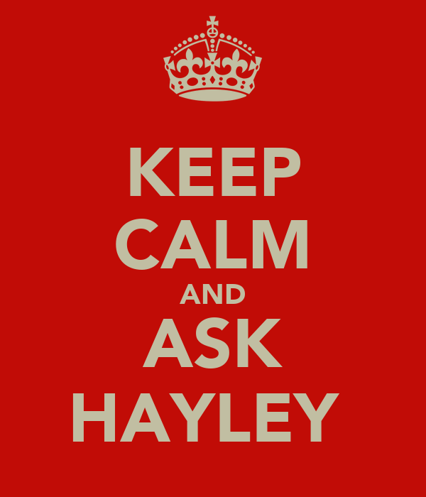 KEEP CALM AND ASK HAYLEY