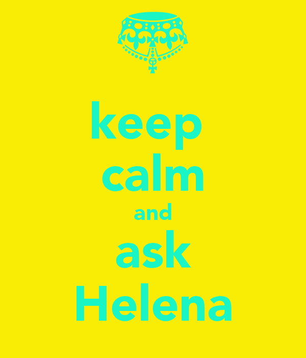 keep  calm and ask Helena