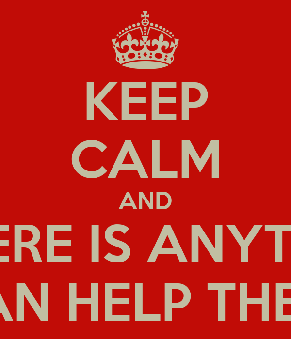 Keep calm and ask if there is anything else you can help them with keep calm and ask if there is anything else you can help them with altavistaventures Image collections