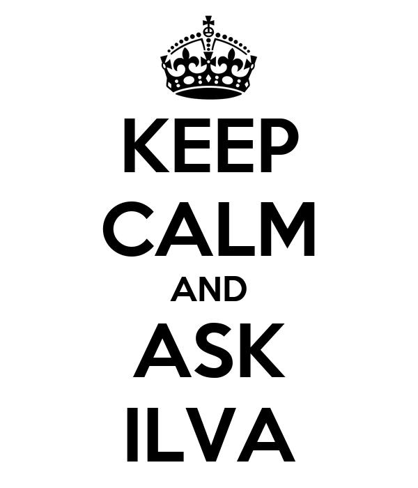 KEEP CALM AND ASK ILVA