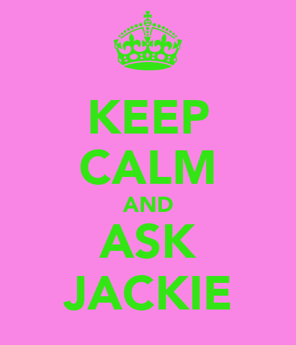 KEEP CALM AND ASK JACKIE