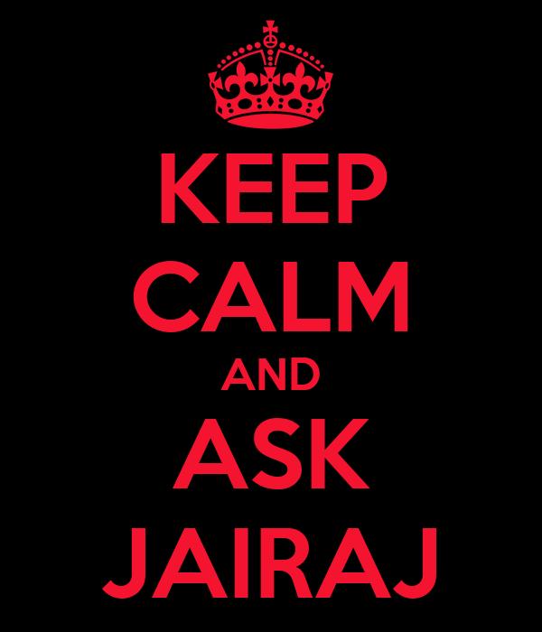 KEEP CALM AND ASK JAIRAJ