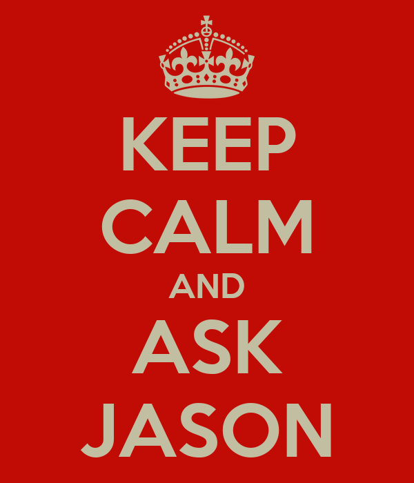 KEEP CALM AND ASK JASON