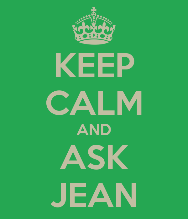 KEEP CALM AND ASK JEAN
