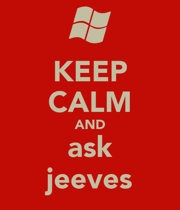 KEEP CALM AND ask jeeves