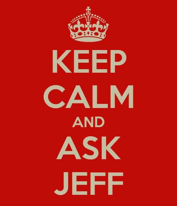 KEEP CALM AND ASK JEFF