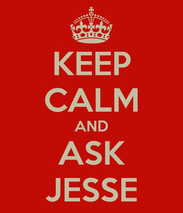 KEEP CALM AND ASK JESSE