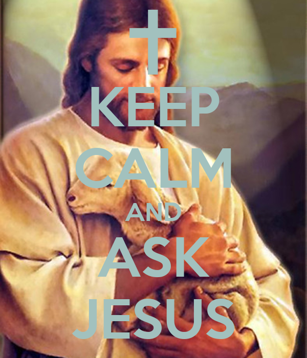 KEEP CALM AND ASK JESUS