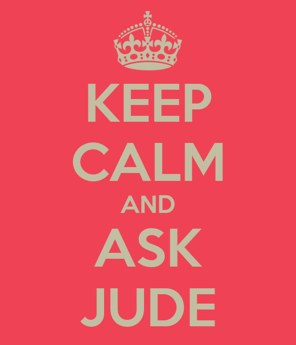 KEEP CALM AND ASK JUDE