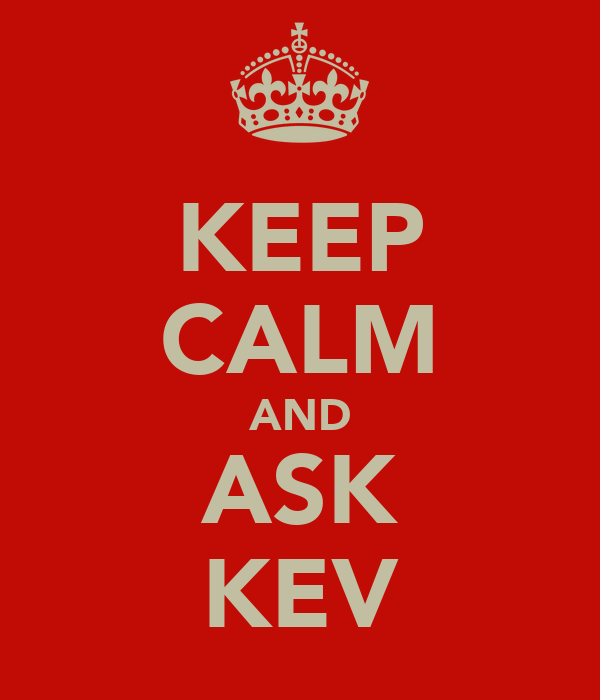 KEEP CALM AND ASK KEV